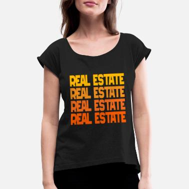 Real Estate Real Estate Real Estate Real Estate - Women's Rolled Sleeve T-Shirt