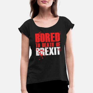 European Union Bored To Death Of Brexit British UK Europe Gift - Women's Rolled Sleeve T-Shirt