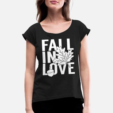 Falls In Love Fall in love - Women's Rolled Sleeve T-Shirt