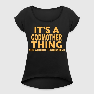 IT'S A GODMOTHER THING... - Women's T-shirt with rolled up sleeves