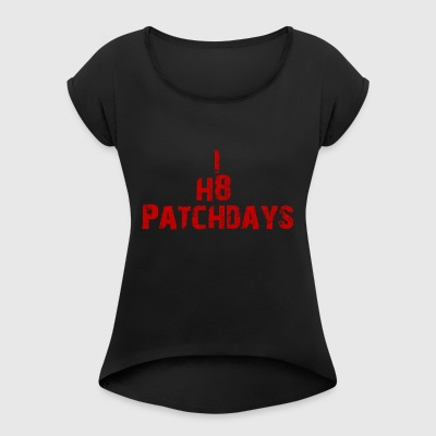 I hate Patch Days - Women's T-shirt with rolled up sleeves