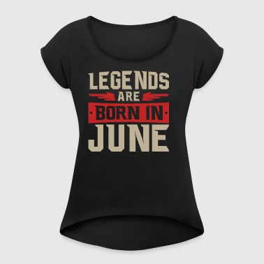LEGENDS ARE BORN IN JUNE - Women's T-shirt with rolled up sleeves