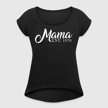 Mama established in 1970 - Women's T-shirt with rolled up sleeves