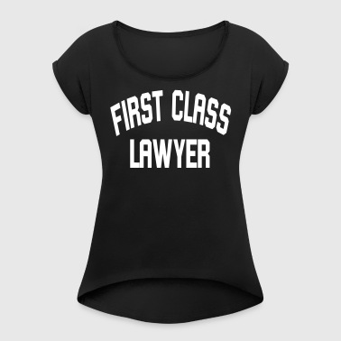 First Class Lawyer - Women's T-shirt with rolled up sleeves