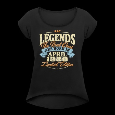 Real legends are born in april 1980 - Women's T-shirt with rolled up sleeves