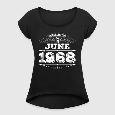 Established in June 1968 - Women's T-shirt with rolled up sleeves