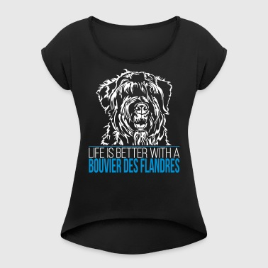 LIFE IS BETTER WITH A BOUVIER DES FLANDRES - Frauen T-Shirt mit gerollten Ärmeln