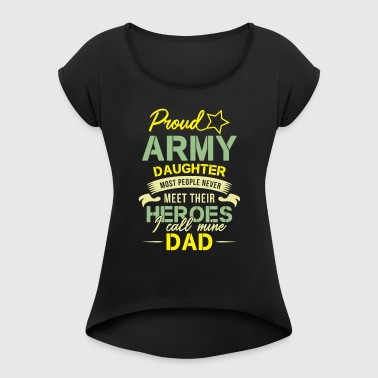 Proud Army daughter heroes Dad - Women's T-shirt with rolled up sleeves