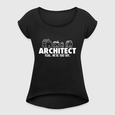 Architect We're that guy - Women's T-shirt with rolled up sleeves