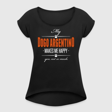 My Dogo Argentino makes me happy - Women's T-shirt with rolled up sleeves