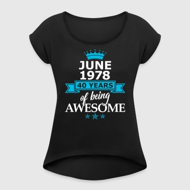 June 1978 - 40 Years Of Being Awesome - Women's T-shirt with rolled up sleeves