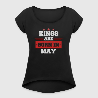 Kings are Born in May! (A birthday present) - Women's T-shirt with rolled up sleeves