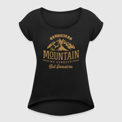 It is not the mountain we conquer but ourselves - Women's T-shirt with rolled up sleeves