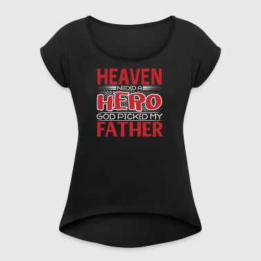 Heaven Needed A Hero - God Picked My Father - Women's T-shirt with rolled up sleeves