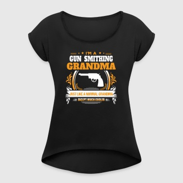 Gun Smithing Grandma Shirt Gift Idea - Women's T-shirt with rolled up sleeves