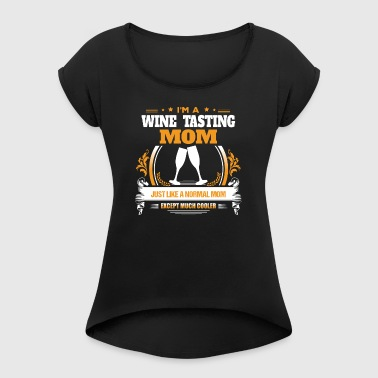 Wine Tasting Mom Shirt Gift Idea - Women's T-shirt with rolled up sleeves