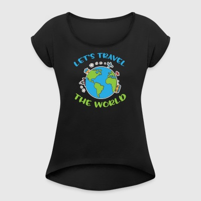 Let's travel the world - Women's T-shirt with rolled up sleeves