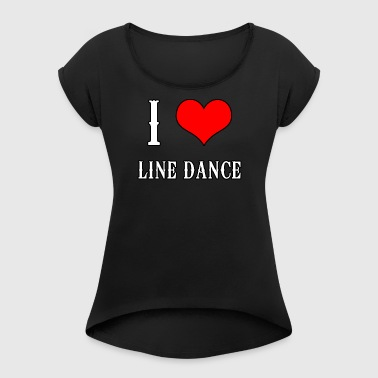 Linedance Shirt - Linedance Country Music Love - Women's T-shirt with rolled up sleeves
