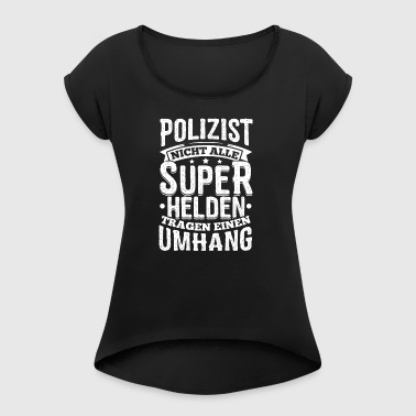 Funny Policeman Police Shirt All Superheroes - Women's T-shirt with rolled up sleeves