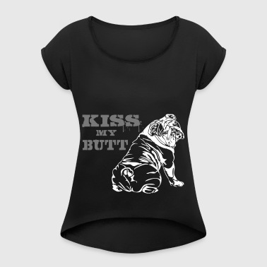 Kiss My BUTT English Bulldog - Bouledogue anglais - T-shirt Femme à manches retroussées