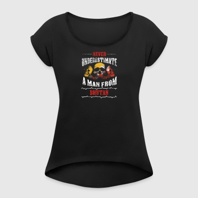never underestimate man BHUTAN - Women's T-shirt with rolled up sleeves