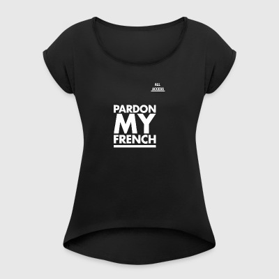 PARDON MY FRENCH - Women's T-shirt with rolled up sleeves