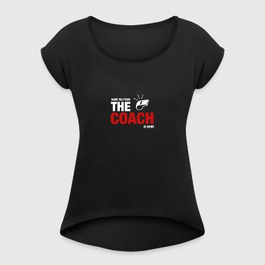 Avoir No Fear The Coach Is Here - T-shirt Femme à manches retroussées