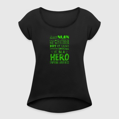 Lymphoma Awareness! Father is a Hero! - Women's T-shirt with rolled up sleeves