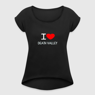 I LOVE DEATH VALLEY - Women's T-shirt with rolled up sleeves