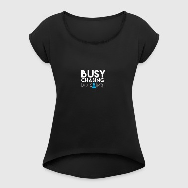 BUSY CHASING DREAMS - Women's T-shirt with rolled up sleeves
