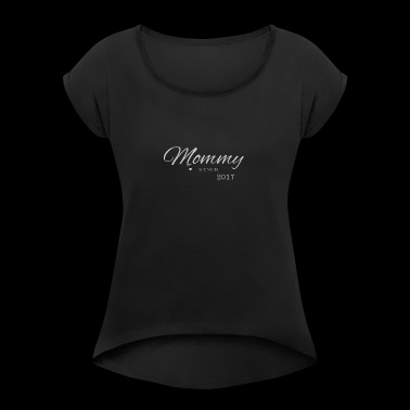 Mommy 2017 - Women's T-shirt with rolled up sleeves