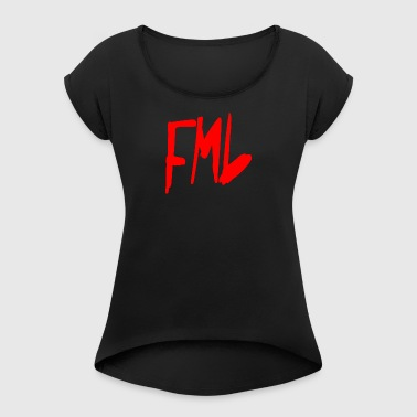 fml - Women's T-shirt with rolled up sleeves