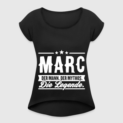 Man Myth Legend Marc - Women's T-shirt with rolled up sleeves