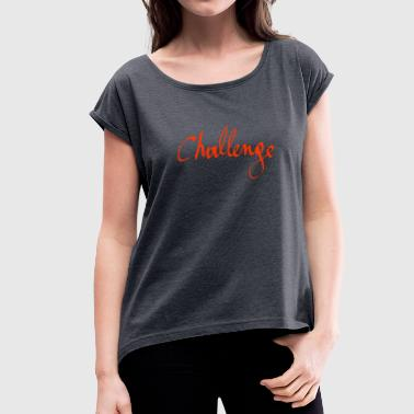 challenge - Women's T-shirt with rolled up sleeves