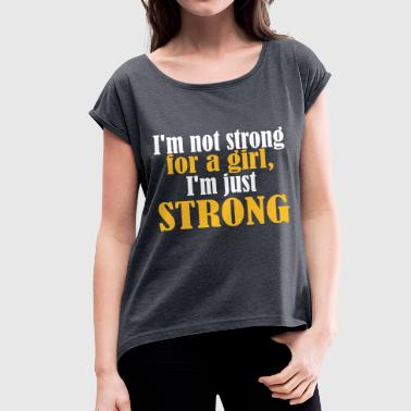 Not Strong for a Girl just Strong - Dame T-shirt med rulleærmer