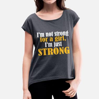 Not Strong for a Girl just Strong - Vrouwen T-shirt met opgerolde mouwen