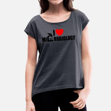 Microbiology I love microbiology - Women's T-Shirt with rolled up sleeves