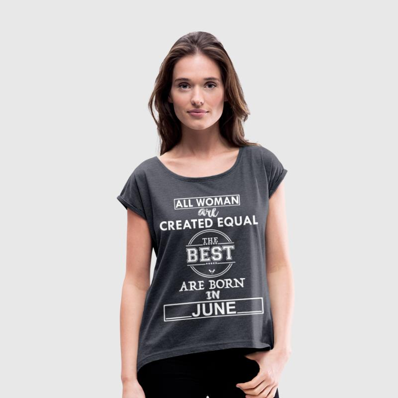 THE BEST ARE BORN IN JUNE - Women's T-shirt with rolled up sleeves