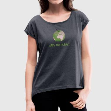 Planet Save the Panet - Frauen T-Shirt mit gerollten Ärmeln