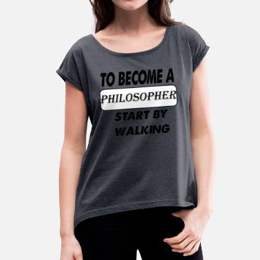 Selfconfidence to become a philosopher - Women's T-Shirt with rolled up sleeves