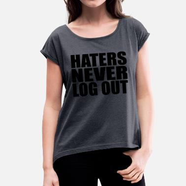 Log haters never log out - Women's T-Shirt with rolled up sleeves