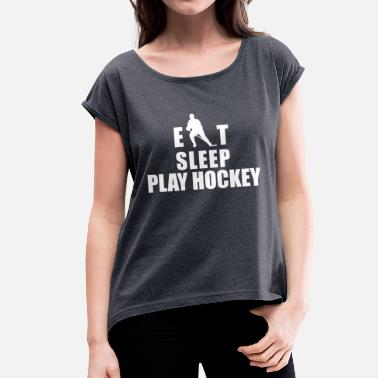 Eat Sleep Play Hockey Hockey Eat Sleep Play Hockey - Women's T-Shirt with rolled up sleeves