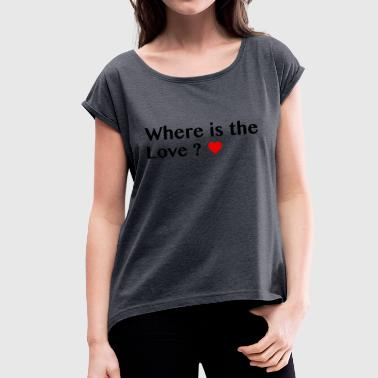where is the love in schwarz - Frauen T-Shirt mit gerollten Ärmeln