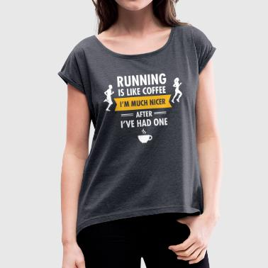 Running Is Like Coffee... - Frauen T-Shirt mit gerollten Ärmeln