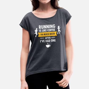 Run Like A Girl Running Is Like Coffee... - Women's T-Shirt with rolled up sleeves