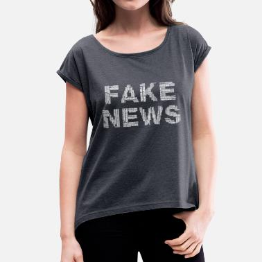 Fake News Fake News - Women's T-Shirt with rolled up sleeves