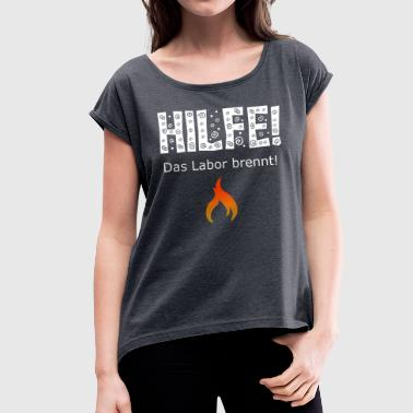 Help, the laboratory is on fire! / Chemistry / Laboratory - Women's T-Shirt with rolled up sleeves