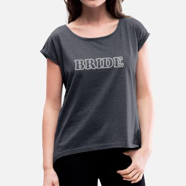 Font Bride To Be BRIDE - Women's T-Shirt with rolled up sleeves