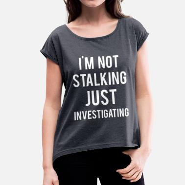 Investigator Investigating - Women's Rolled Sleeve T-Shirt