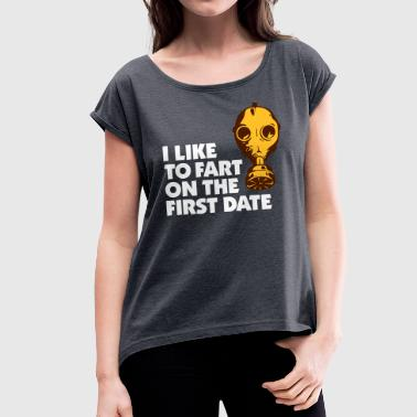 Date Rendezvous I Like To Fart On The First Date. - Women's T-Shirt with rolled up sleeves